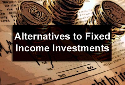 Alternatives to Fixed Income Investments