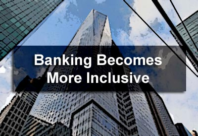 Banking Becomes More Inclusive