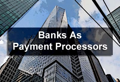 Banks As Payment Processors