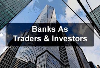 Banks As Traders & Investors