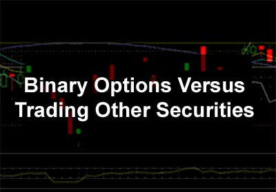 Binary Options Versus Trading Other Securities