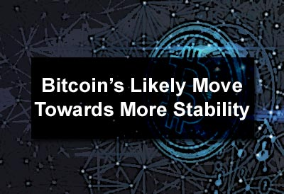 Bitcoin's Likely Move Towards More Stability