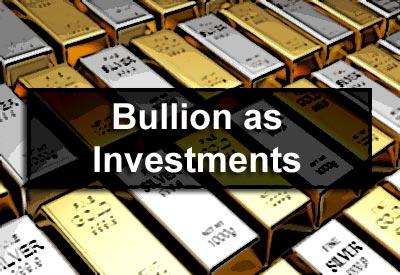 Bullion as Investments