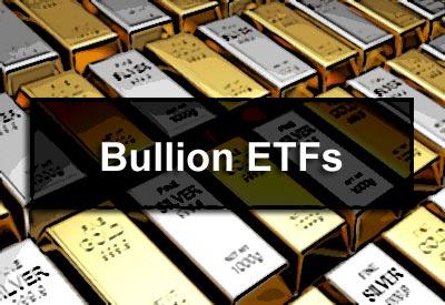 Bullion ETFs