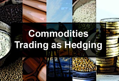 Commodities Trading as Hedging