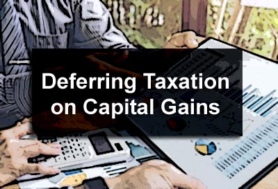 Deferring Taxation on Capital Gains