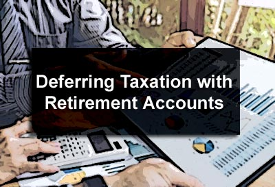 Deferring Taxation with Retirement Accounts