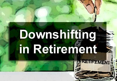 Downshifting in Retirement