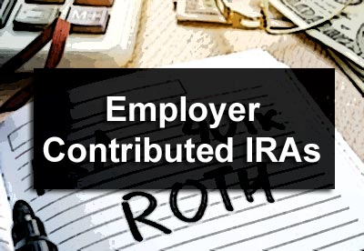 Employer Contributed IRAs