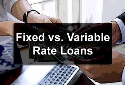 Fixed vs. Variable Rate Loans
