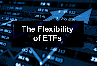 The Flexibility of ETFs