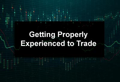 Getting Properly Experienced to Trade
