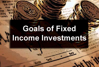 Goals of Fixed Income Investments