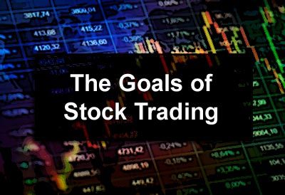 The Goals of Stock Trading