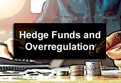 Hedge Funds and Overregulation