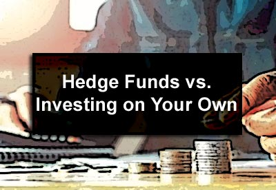 Hedge Funds vs. Investing on Your Own