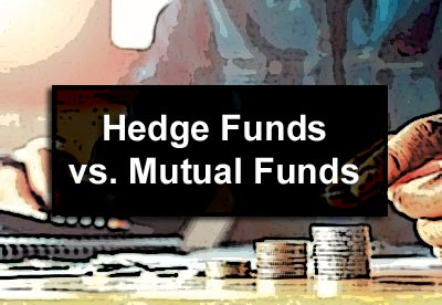 Hedge Funds vs. Mutual Funds
