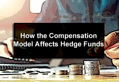 How the Compensation Model Affects Hedge Funds