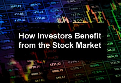 How Investors Benefit from the Stock Market