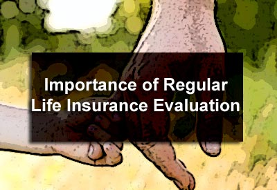 The Importance of Regular Life Insurance Evaluation