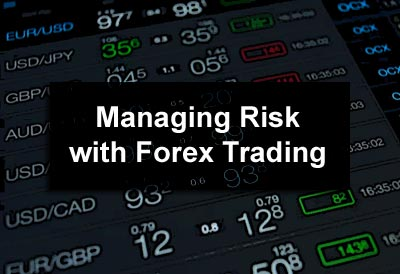 Managing Risk with Forex Trading