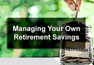 Managing Your Own Retirement Savings