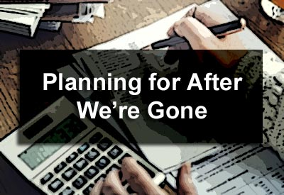 Planning for After We're Gone
