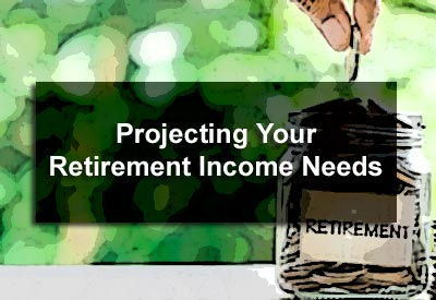 Projecting Your Retirement Income Needs