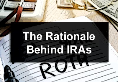 The Rationale Behind IRAs