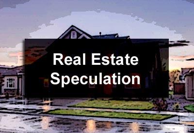 Real Estate Speculation