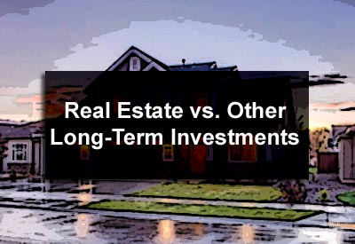 Real Estate vs. Other Long-Term Investments
