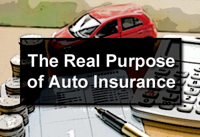 The Real Purpose of Auto Insurance