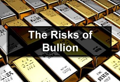 The Risks of Bullion