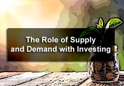 The Role of Supply and Demand with Investing