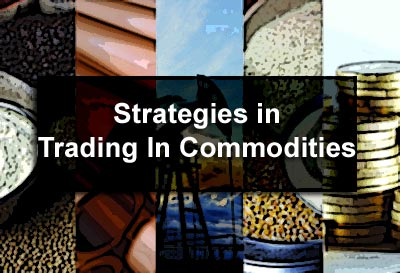 Strategies in Trading In Commodities