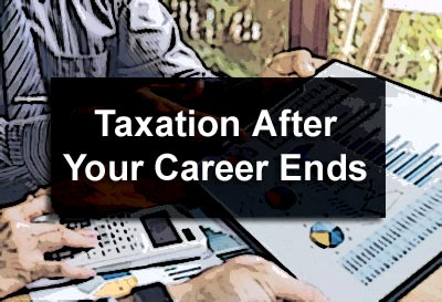 Taxation After Your Career Ends