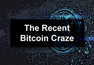 The Recent Bitcoin Craze