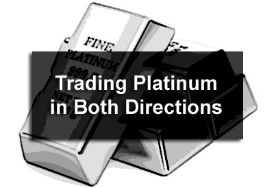 Trading Platinum in Both Directions