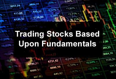 Trading Stocks Based Upon Fundamentals