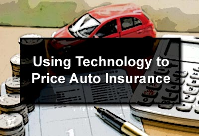 Using Technology to Price Auto Insurance