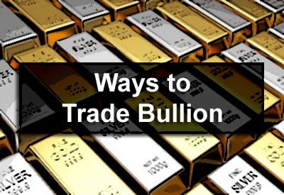Ways to Trade Bullion