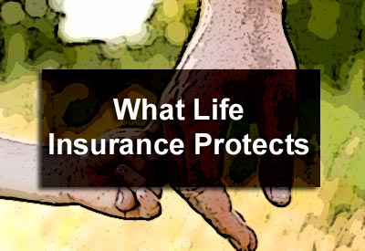 What Life Insurance Protects
