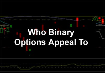 Who Binary Options Appeal To
