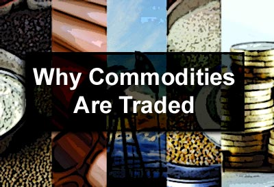 Why Commodities Are Traded