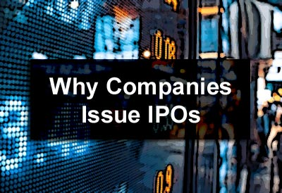 Why Companies Issue IPOs