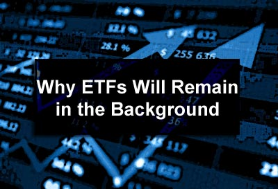 Why ETFs Will Remain in the Background